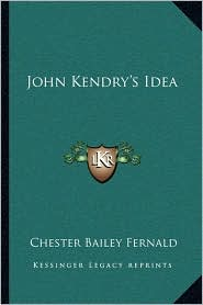 John Kendry's Idea - Chester Bailey Fernald