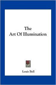 The Art Of Illumination - Louis Bell