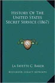 History of the United States Secret Service (1867) - La Fayette C. Baker