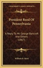 President Reed of Pennsylvania - William Bradford Reed