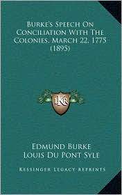 Burke's Speech On Conciliation With The Colonies, March 22, 1775 (1895) - Edmund Burke, Louis Du Pont Syle (Editor)