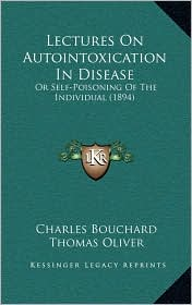 Lectures On Autointoxication In Disease: Or Self-Poisoning Of The Individual (1894) - Charles Bouchard, Thomas Oliver (Translator)