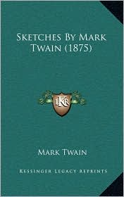 Sketches By Mark Twain (1875) - Mark Twain