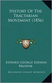 History Of The Tractarian Movement (1856) - Edward George Kirwan Browne