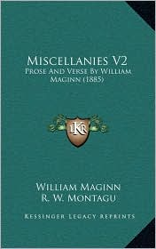 Miscellanies V2: Prose And Verse By William Maginn (1885) - William Maginn, R. W. Montagu (Editor)