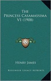 The Princess Casamassima V1 (1908) - Henry James