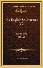 The English Utilitarians V2 - Sir Leslie Stephen