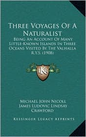 Three Voyages Of A Naturalist: Being An Account Of Many Little-Known Islands In Three Oceans Visited By The Valhalla R.Y.S. (1908) - Michael John Nicoll, James Ludovic Lindsay Crawford (Introduction)