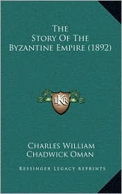 The Story Of The Byzantine Empire (1892) - Charles William Chadwick Oman
