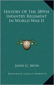 History Of The 389th Infantry Regiment In World War II - John G. Irvin