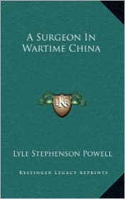 A Surgeon In Wartime China - Lyle Stephenson Powell