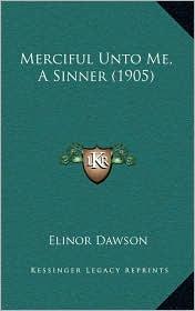 Merciful Unto Me, A Sinner (1905) - Elinor Dawson