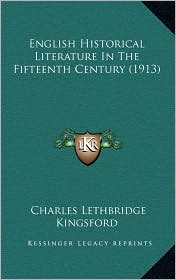 English Historical Literature In The Fifteenth Century (1913) - Charles Lethbridge Kingsford