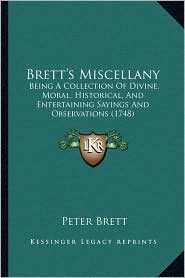 Brett's Miscellany: Being A Collection Of Divine, Moral, Historical, And Entertaining Sayings And Observations (1748) - Peter Brett