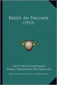 Briefe An Freunde (1912) - Otto Erich Hartleben, Franz Ferdinard Heitmueller
