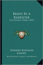 Briefs By A Barrister: Occasional Verses (1879) - Edward Rodolph Johnes