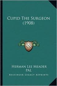 Cupid The Surgeon (1908) - Herman Lee Meader, PAL (Illustrator)