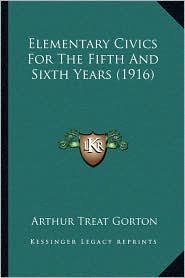Elementary Civics For The Fifth And Sixth Years (1916) - Arthur Treat Gorton