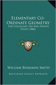 Elementary Co-Ordinate Geometry: For Collegiate Use And Private Study (1886) - William Benjamin Smith