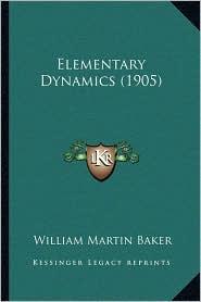Elementary Dynamics (1905) - William Martin Baker