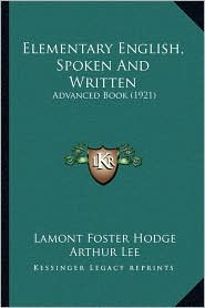 Elementary English, Spoken And Written: Advanced Book (1921) - Lamont Foster Hodge, Arthur Lee