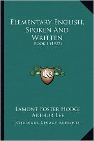 Elementary English, Spoken And Written: Book 1 (1922) - Lamont Foster Hodge, Arthur Lee