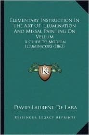 Elementary Instruction In The Art Of Illumination And Missal Painting On Vellum: A Guide To Modern Illuminators (1863)