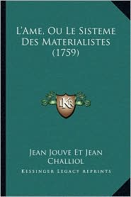 L'Ame, Ou Le Sisteme Des Materialistes (1759) - Jean Jouve Jean Jouve Et Jean Challiol