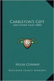 Carriston's Gift: And Other Tales (1885) - Hugh Conway