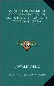 An Help For The Right Understanding Of The Several Divine Laws And Covenants (1729) - Edward Wells