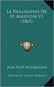 La Philosophie De St. Augustin V1 (1865) - Jean Felix Nourrisson
