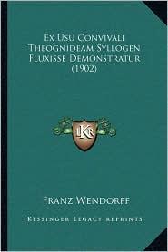 Ex Usu Convivali Theognideam Syllogen Fluxisse Demonstratur (1902) - Franz Wendorff