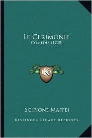 Le Cerimonie: Comedia (1728) - Scipione Maffei