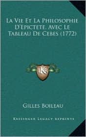 La Vie Et La Philosophie D'Epictete, Avec Le Tableau de Cebes (1772) - Gilles Boileau
