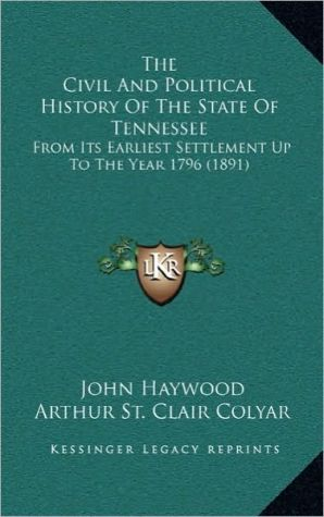 The Civil and Political History of the State of Tennessee: From Its Earliest Settlement Up to the Year 1796 (1891)