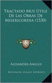 Tractado Muy Utile De Las Obras De Misericordia (1530) - Alexander Anglus