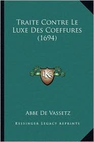 Traite Contre Le Luxe Des Coeffures (1694) - Abbe De Vassetz