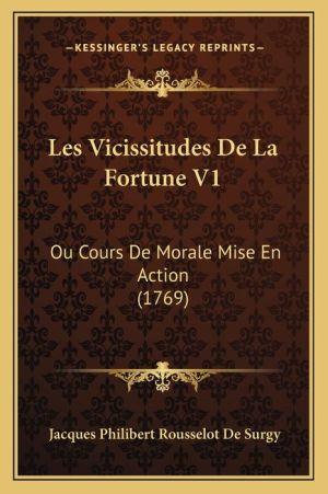 Les Vicissitudes De La Fortune V1: Ou Cours De Morale Mise En Action (1769)