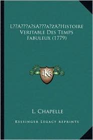 L Histoire Veritable Des Temps Fabuleux (1779) - L. Chapelle