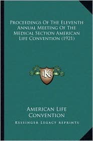 Proceedings Of The Eleventh Annual Meeting Of The Medical Section American Life Convention (1921) - American Life American Life Convention