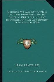 Quelques Avis Aux Institutrices De Jeunes Demoiselles, Sur Les Differens Objets Qui Influent Essentiellement Sur Leur Bonbeur Et Leur Succes (1788) - Jean Lanteires