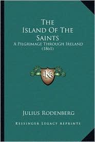 The Island Of The Saints: A Pilgrimage Through Ireland (1861) - Julius Rodenberg