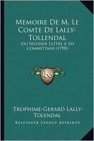 Memoire de M. Le Comte de Lally-Tollendal: Ou Seconde Lettre a Ses Commettans (1790) - Trophime Gerard De Lally Tolendal