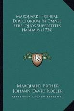 Marquardi Freheri, Directorium in Omnes Fere, Quos Superstites Habemus (1734) - Marquard Freher