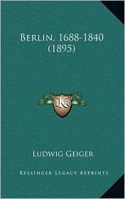 Berlin, 1688-1840 (1895) - Ludwig Geiger