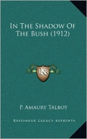 In the Shadow of the Bush (1912) - P. Amaury Talbot