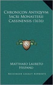 Chronicon Antiqvvm Sacri Monasterii Cassinensis (1616) - Matthaeo Laureto Hispano