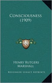 Consciousness (1909) - Henry Rutgers Marshall