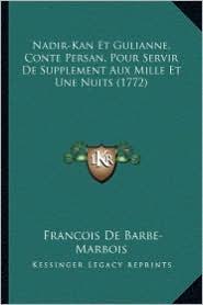 Nadir-Kan Et Gulianne, Conte Persan, Pour Servir de Supplement Aux Mille Et Une Nuits (1772) - Francois De Barbe-Marbois