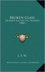 Broken Glass: Or Brave Jim And His Troubles (1886)